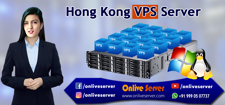 Everything You Need to Know About Hong Kong VPS Server - Onlive Server