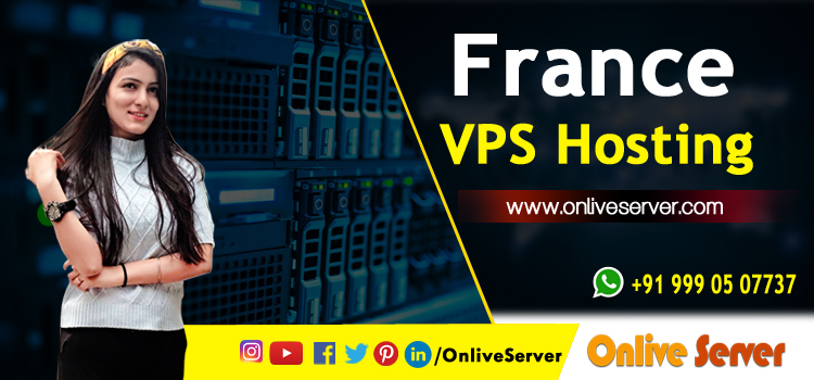 Advantages of Choosing the Best France VPS Server Hosting
